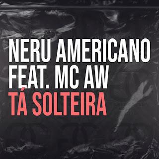 Nerú Americano - Tá Solteira (Feat. MC AW)