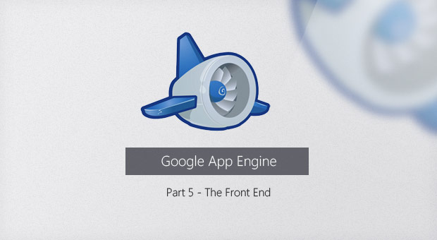 Free App Engine Series #5: The Front End
