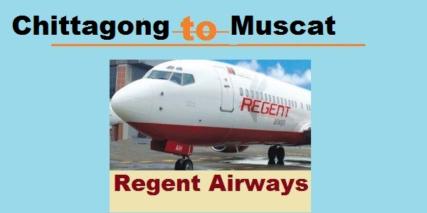 Chittagong to Muscat Regent Airways Flight