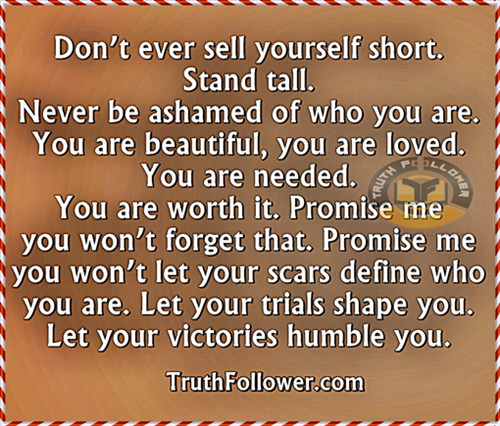 Never Be Ashamed Of Who You Are Stand Tall Quotes