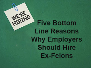 Five Bottom Line Reasons Why Employers Should Hire Ex-Felons