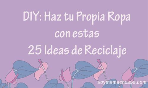 fec2a736c DIY: Haz tu Propia Ropa con estas 25 Ideas de Reciclaje