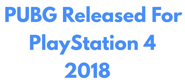 PUBG Released For PlayStation 4 2018