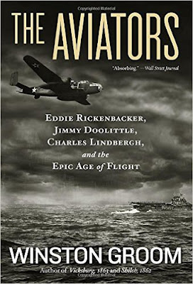 Book Review: The Aviators: Eddie Rickenbacker, Jimmy Doolittle, Charles Lindbergh, and the Epic Age of Flight, by Winston Groom