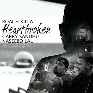 HEARTBROKEN SONG: A single Punjabi Song in the voice of Garry Sandhu, Naseebo Lal & Roach Killa composed by Vee while lyrics is penned by Deepa Bandala.