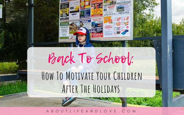 Back To School: How To Motivate Your Children After The Holidays