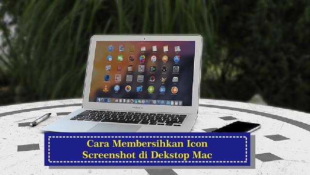 Cara Agar Desktop Mac Tidak Penuh Dengan Screenshot