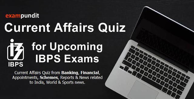 Current Affairs Quiz for Upcoming IBPS Exams - Set 1 - July, 2017