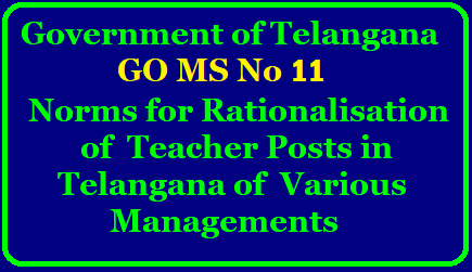 GO MS No 11 Norms for Rationalisation of Teacher Posts in Telangana of Various Managements Norms for Rationalisation of Teacher Posts and Staff under various managements viz., Government, Zilla Parishad, Mandal Praja Parishad Schools – Orders - Issued. go-ms-no-11-norms-for-rationalisation-teacher-posts-sgt-sa-lp-telangana-various-managements/2019/05/go-ms-no-11-norms-for-rationalisation-teacher-posts-sgt-sa-lp-telangana-various-managements.html