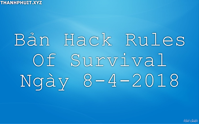 Bản Hack Rules Of Survival Ngày 8-4-2018