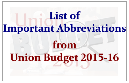 Important Abbreviations from Union Budget 2015-16