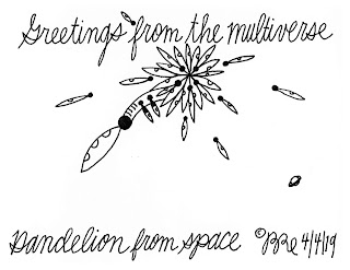 Greetings from the multiverse. Dandelion from space.