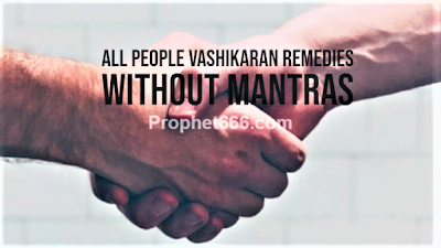 Sarvajan Vashikaran Remedies without Mantras