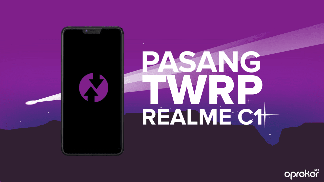 Cara Mudah Pasang TWRP Realme C1 - Opreker Network