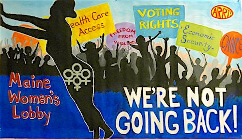 """We're Not Going Back"" for Maine Women's Lobby © ARRT sponsored by UMVA"