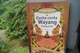 "[Book Review] Cerita-cerita Wayang ""Paling Unik"" ~ Ki Wisnoe Poerwo Tjarito & Sri Wintala Ahmad"
