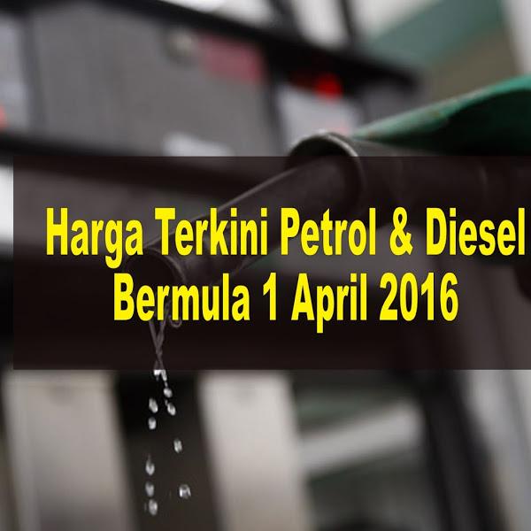 Harga Terkini Petrol&Diesel Naik Bermula 1 April 2016