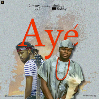 "DOWNLOAD MP3 Dimmy Cool – ""Aye"" Ft. Abolade Bobby."