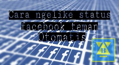 cara agar facebook kita ngelike status teman otomatis klik di situs ini