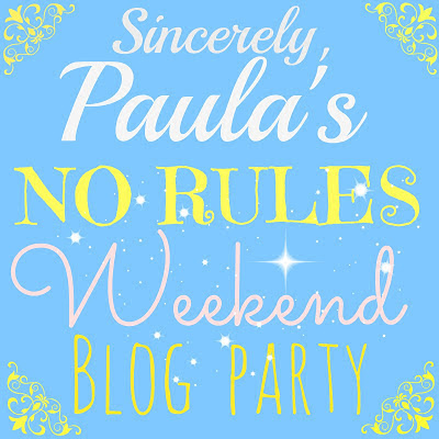 NO RULES WEEKEND BLOG PARTY #243!