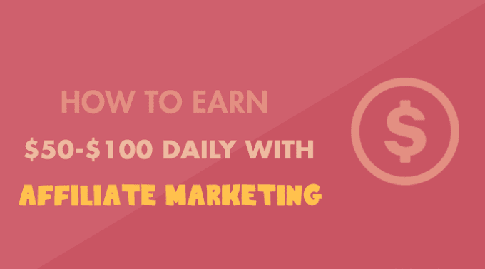 Earn $50-$100 Daily with Affiliate Marketing