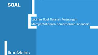 Latihan Soal Sejarah Perjuangan Mempertahankan Kemerdekaan Indonesia