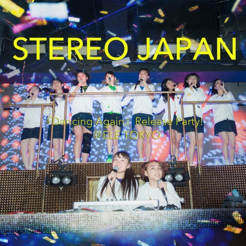 [Single] STEREO JAPAN - 『Dancing Again』Release Party@ELE TOKYO (2016.05.31/RAR/MP3)