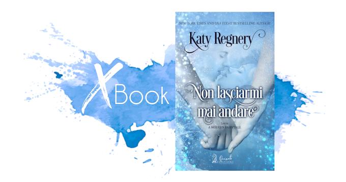 """""""Non lasciarmi mai andare"""" Di Katy Regnery (A Modern Fairytale Vol. 2) - Quixote Edizioni"""