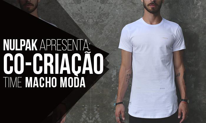 de917d43779 LANÇAMENTO  Co-Criação Nulpak x Macho Moda x Leitores - A Camiseta Ideal