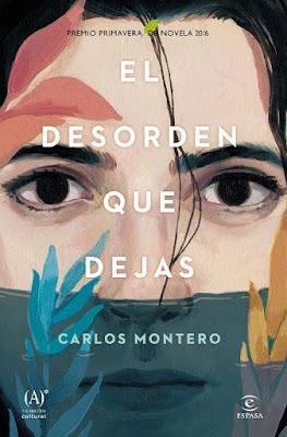 LIBRO - El Desorden Que Dejas Carlos Montero (Espasa - 22 marzo 2016) NOVELA | Premio Primavera de Novela 2016 Edición papel & digital ebook kindle Comprar en Amazon España
