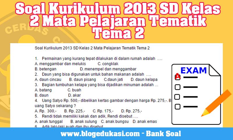 Soal Kurikulum 2013 SD Kelas 2 Mata Pelajaran Tematik Tema 2