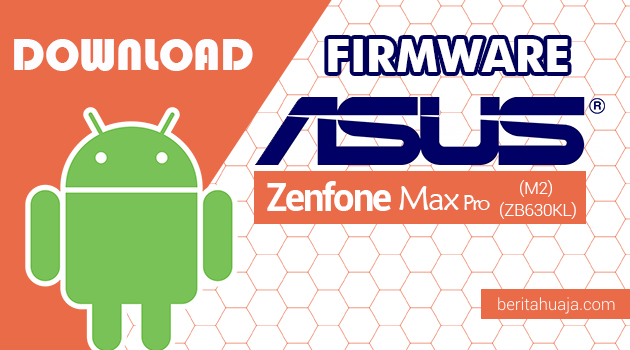 Download Firmware / Stock ROM Asus Zenfone Max Pro (M2) (ZB630KL) All Versions