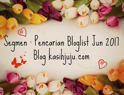 SEGMEN : PENCARIAN BLOGLIST JUN 2017 BLOG KASIHJUJU.COM 2017