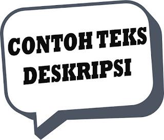 Belajar Mendeskripsikan: 4 Contoh Teks Deskripsi dengan Menentukan Ciri Isi dan Tujuan Teks Deskripsi|Materi Siswa