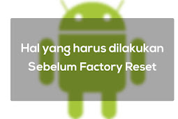Beberapa Hal Yang Harus Kamu Lakukan Sebelum Factory Reset atau Reset HP Android