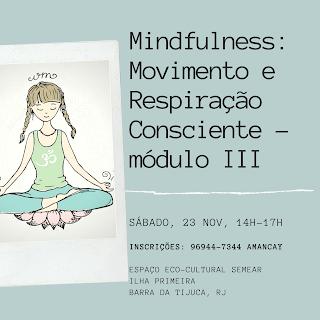 23 nov, 14h-17h: Mindfulnes: Movimento e Respiração Consciente - módulo III