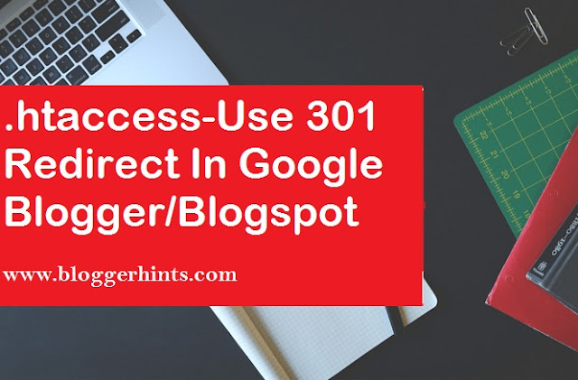 .htaccess-Use 301 Redirect In Google Blogger/Blogspot