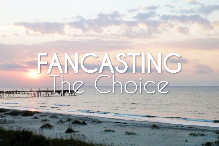 FanCasting The Choice by Nicholas Sparks