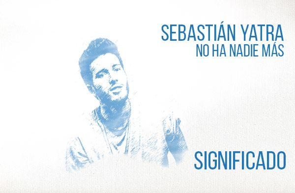 No hay nadie más significado de la canción Sebastián Yatra.
