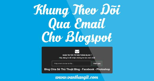 Thêm khung nhận thông báo qua email dưới bài viết - Văn Thắng Blog