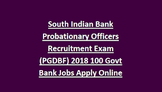 South Indian Bank Probationary Officers Recruitment Exam (PGDBF) 2018 100 Govt Bank Jobs Apply Online