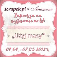 http://scrapek.blogspot.com/2018/04/wyzwanie-nr-67-uzyj-masy.html