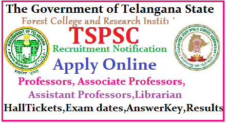 TSPSC Recruitment Notification for Professors, Associate Professors, Assistant Professors, Librarian in Forest College and Research Institute TSPSC Professors, Associate Professors, Assistant Professors, Librarian in Forest College and Research Institute Recruitment| TSPSC Professors, Associate Professors, Assistant Professors, Librarian in Forest College and Research Institute Recruitment online application form | Telangana Public Service Commission is inviting Online Applications form qualified candidates to the posts of Professors, Associate Professors, Assistant Professors, Librarian in Forest College and Research Institute in Telangana| Vacancies,Eligibility Criteria Syllabus for Preliminary and Main Exams| Scheme of Examination for Professors, Associate Professors, Assistant Professors, Librarian in Forest College and Research Institute| Date of Examination fee payment details| How to apply online for the post of Professors, Associate Professors, Assistant Professors, Librarian in Forest College and Research Institute notification by TSPSC | TSPSC Professors, Associate Professors, Assistant Professors, Librarian in Forest College and Research Institute Recruitment Hall Tickets| TSPSC Professors, Associate Professors, Assistant Professors, Librarian in Forest College and Research Institute Recruitment Results| TSPSC Professors, Associate Professors, Assistant Professors, Librarian in Forest College and Research Institute Recruitment Exam Answer Key ,Final Key| TSPSC Veterinary Assistant Posts Recruitment Preliminary exam Date | TSPSC Professors, Associate Professors, Assistant Professors, Librarian in Forest College and Research InstitutePosts Recruitment Main Exam date | TSPSC Professors, Associate Professors, Assistant Professors, Librarian in Forest College and Research Institute Recruitment exam Pattern and many more details are available on Commissions web portal @ www.tspsc.gov.in | tspsc-professors-associate-professors-assistant-professors-librarian-recr