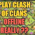 Can We Play Clash of Clans Offline?