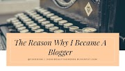 THE REASON WHY I BECAME A BLOGGER