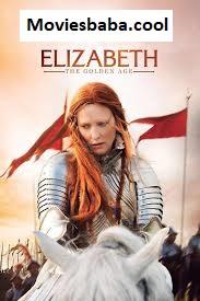 Elizabeth: The Golden Age (2007) Full Movie Dual Audio Hindi HDRip 1080p | 720p | 480p | 300Mb | 700Mb | ESUB | {Hindi+English}