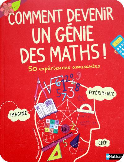 Comment devenir un génie des maths ! - Nathan