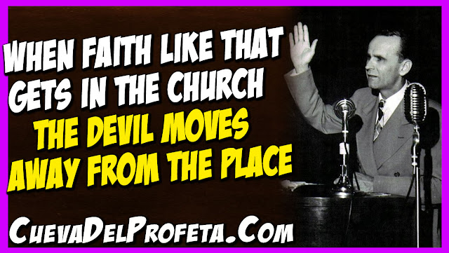 When faith like that gets in the Church the devil moves away from the place - William Marrion Branham Quotes