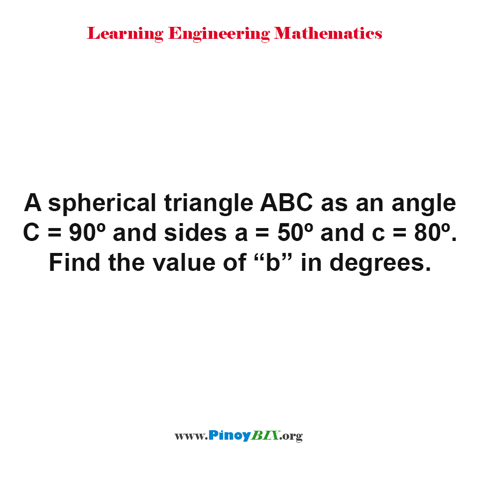 "Find the value of ""b"" in degrees of a spherical triangle ABC"