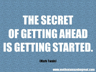 "Featured in our checklist of 46 Powerful Quotes For Entrepreneurs To Get Motivated: ""The secret of getting ahead is getting started."" -Mark Twain"